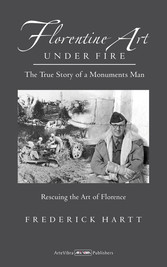 Florentine Art under Fire - The True Story of a Monuments Man - Rescuing the Art of Florence