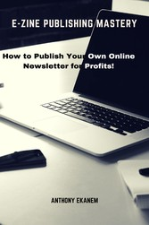 E-Zine Publishing Mastery - How to Publish Your Own Online Newsletter for Profits!