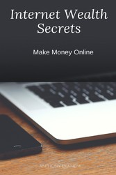Internet Wealth Secrets - Make Money Online
