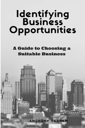 Identifying Business Opportunities - A Guide to Choosing a Suitable Business