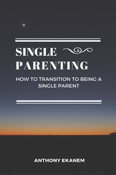 Single Parenting - How to Transition to Being a Single Parent