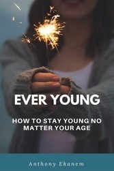 Ever Young - How to Stay Young No Matter Your Age