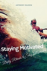 Staying Motivated - Daily Rituals to Stay Motivated