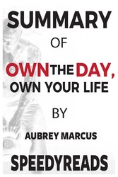 Summary of Own the Day, Own Your Life - Optimized Practices for Waking, Working, Learning, Eating, Training, Playing, Sleeping, and Sex