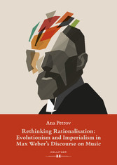 Rethinking Rationalisation: Evolutionism and Imperialism in Max Weber's Discourse on Music.