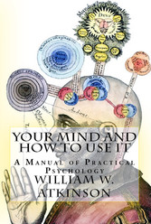 Your Mind and How to Use It - 'A Manual of Practical Psychology'