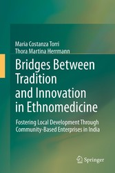 Bridges Between Tradition and Innovation in Ethnomedicine - Fostering Local Development Through Community-Based Enterprises in India