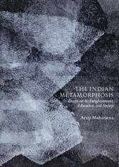 The Indian Metamorphosis - Essays on Its Enlightenment, Education, and Society